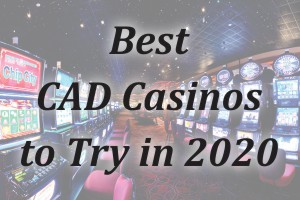 Best CAD casinos to try in 2020