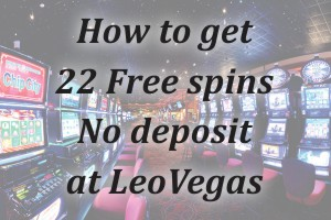 How to get 22 Free spins No deposit at LeoVegas
