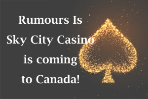 Rumours Is Sky City Casino is coming to Canada