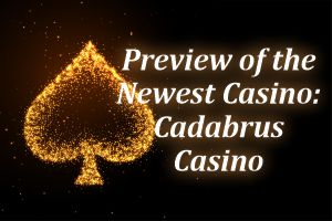 Preview of the newest Casino Cadabrus