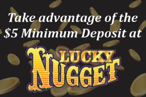 Deposit 5 with Lucky Nugget