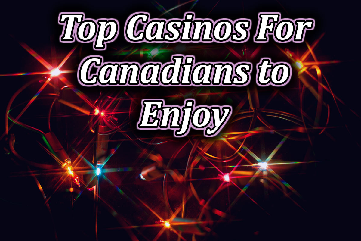 candians enjoy these casinos